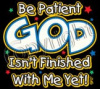 X12017-Be Patient God Isn't Finished With Me Yet!