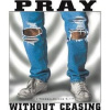 B2750-Pray Without Ceasing (Worn Knees)